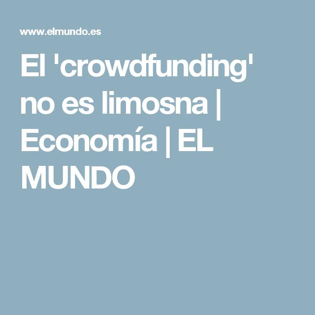 El 'crowdfunding' no es limosna | Economía | EL MUNDO