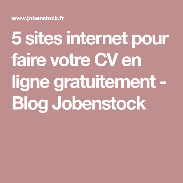 5 Sites Internet Pour Faire Votre Cv En Ligne Gratuitement Blog Jobenstock Cv En Ligne Site Internet Faire Soi Meme