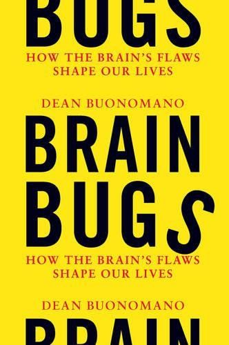 Brain Bugs: How the Brain's Flaws Shape Our Lives by Dean...