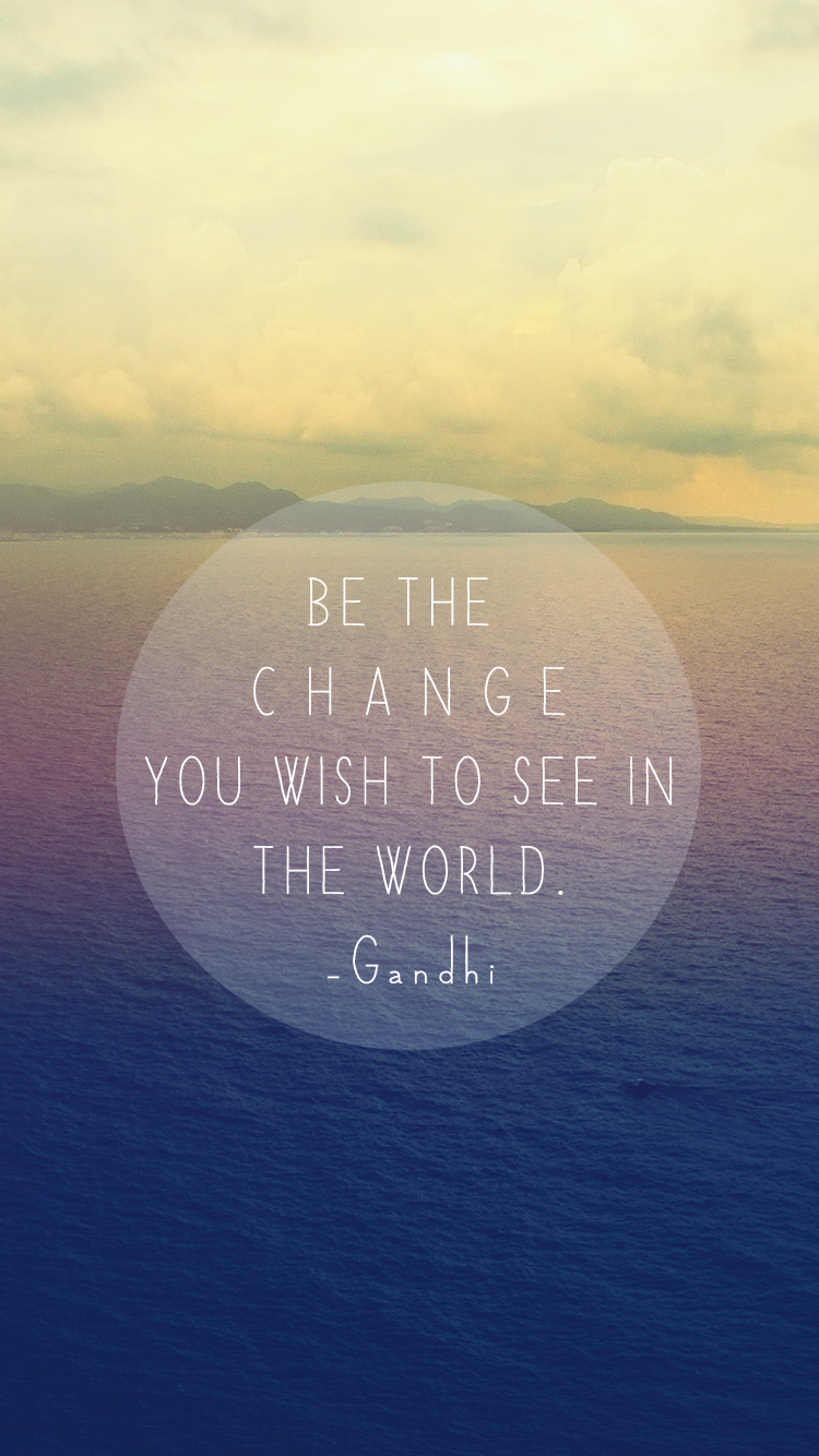 Free Inspirational IPhone 6 Wallpapers Be The Change You Wish To See In World Gandhi