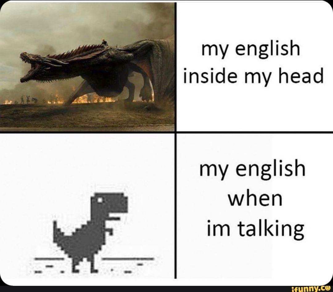 My English Inside My Head My English When Im Talking Ifunny Funny School Memes English Memes Writing Memes