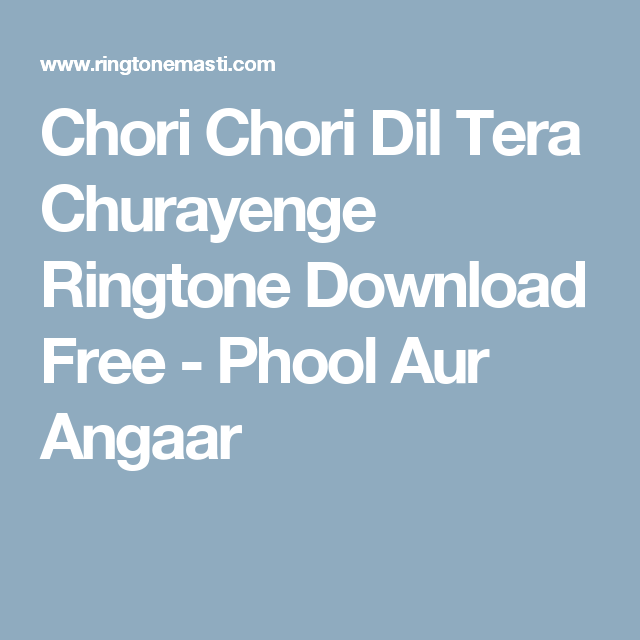 Chori Chori Dil Tera Churayenge Ringtone Download Free Phool Aur Angaar Ringtone Download Free Download Ringtones For Android