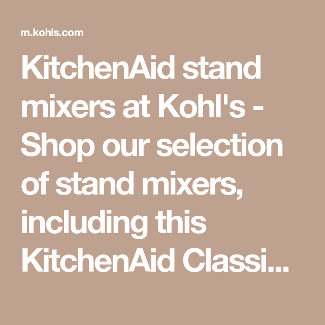 Kitchenaid Stand Mixers At Kohl S Shop Our Selection Of