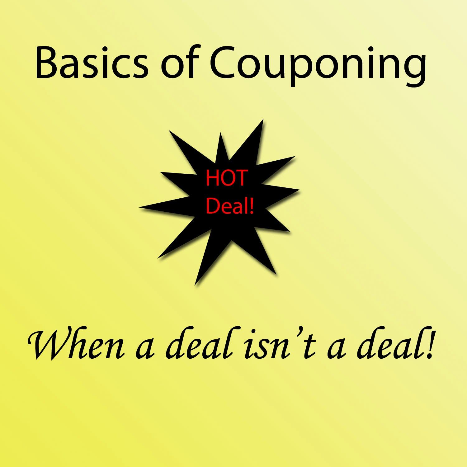 More Than A Coupon Queen : Basics Of Couponing - When Is A Deal Not A Deal?