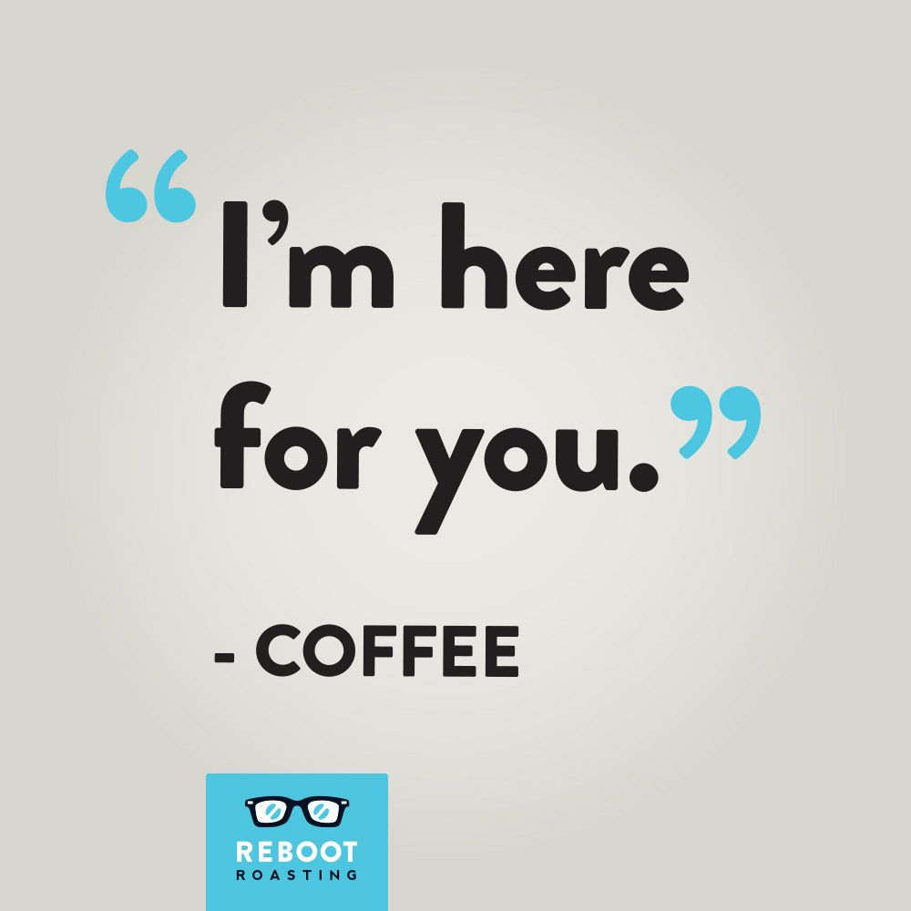 Coffee Is My Best Friend Reboot Roasting Omaha Specialty Coffee Roaster Funny Coffee Quotes Coffee Quotes Coffee Humor