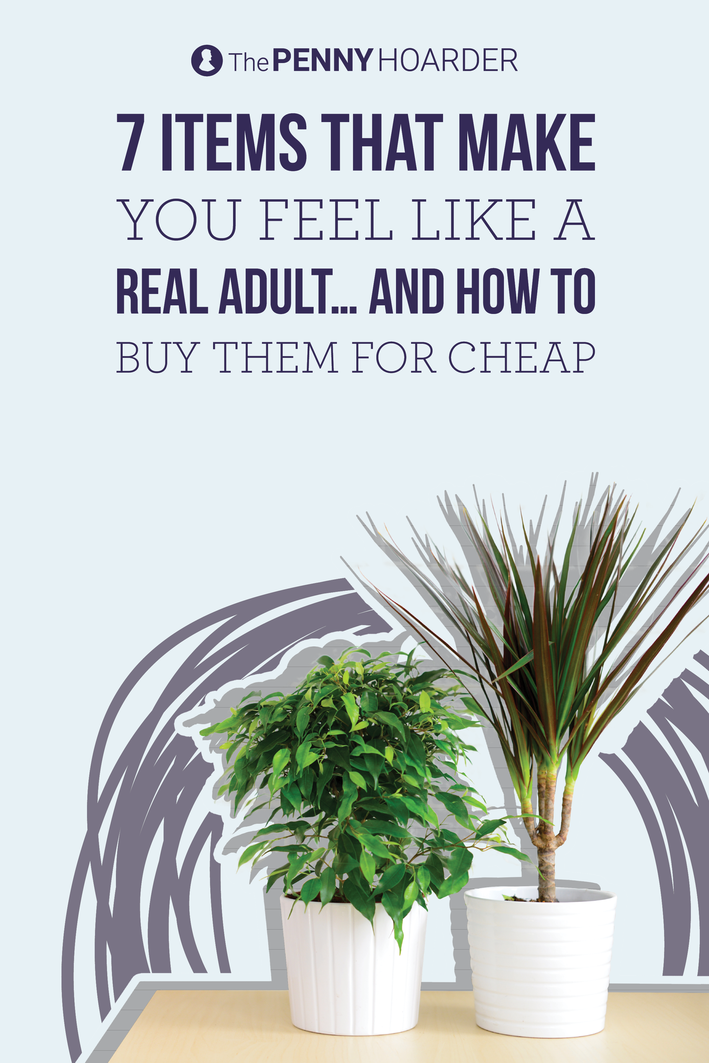 7 Items That Make You Feel Like a Real Adult… and How to Buy Them