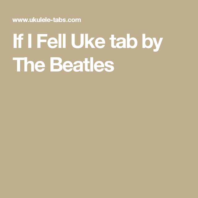If I Fell Uke Tab By The Beatles Uke Pinterest Uke Tabs