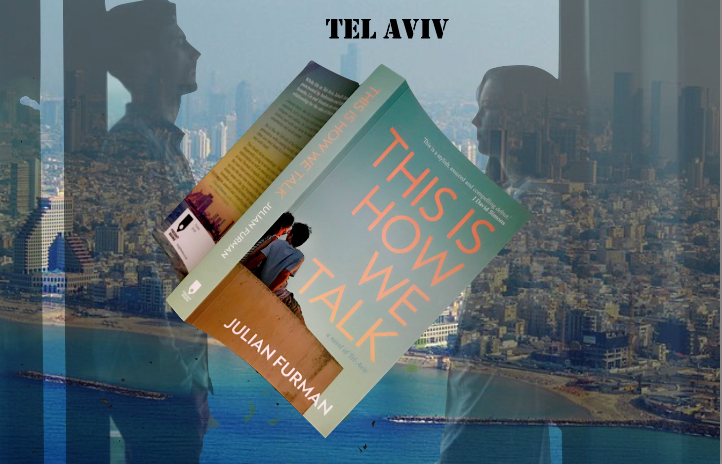 This Is How We Talk By Julian Furman A Novel Of Tel Aviv With