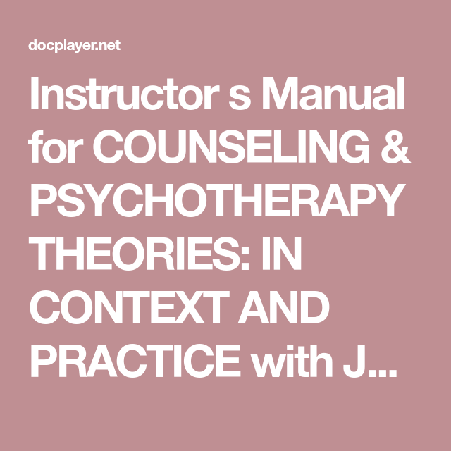 Instructor S Manual For Counseling Psychotherapy Theories In Context And Practice With John Sommers Flanagan And Rita Somm Counseling Psychotherapy Theories