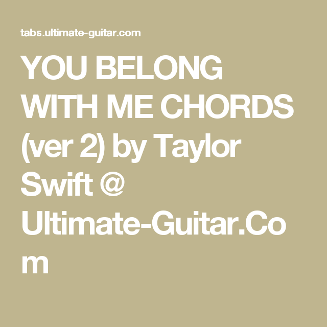 YOU BELONG WITH ME CHORDS (ver 2) by Taylor Swift @ Ultimate-Guitar ...