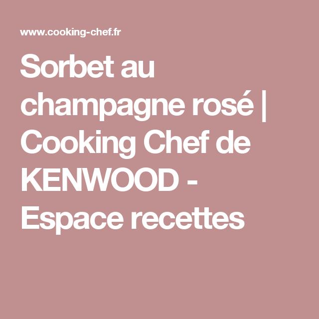 Sorbet au champagne rosé | Cooking Chef de KENWOOD - Espace recettes