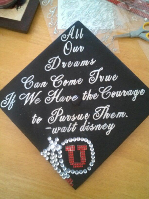 University Of Utah Graduation Cap Decoration Walt Disney Quote Diy Graduation Cap