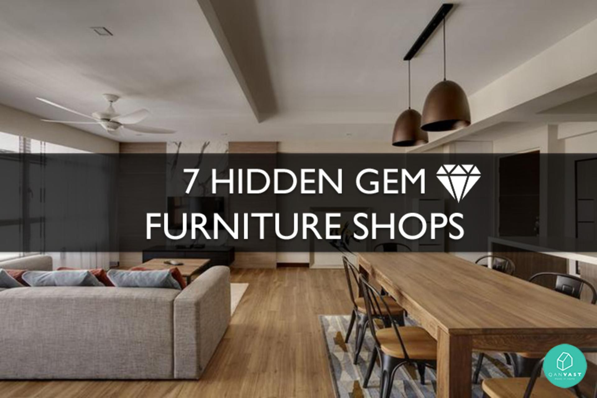 7 Hidden Gem Furniture Shops You Don T Want To Miss Furniture Shop Furniture Home Furniture