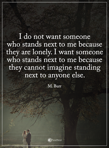I Do Not Want Someone Who Stands Next To Me Because They Are Lonely I Want Someone Who Stands Next To Me Be Inspirational Quotes Life Quotes Meaningful Quotes