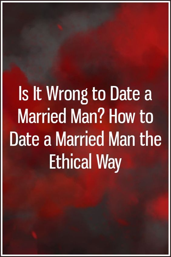 is it wrong to date a married man