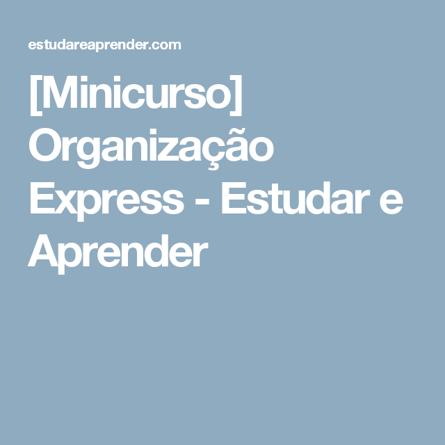 [Minicurso] Organização Express - Estudar e Aprender
