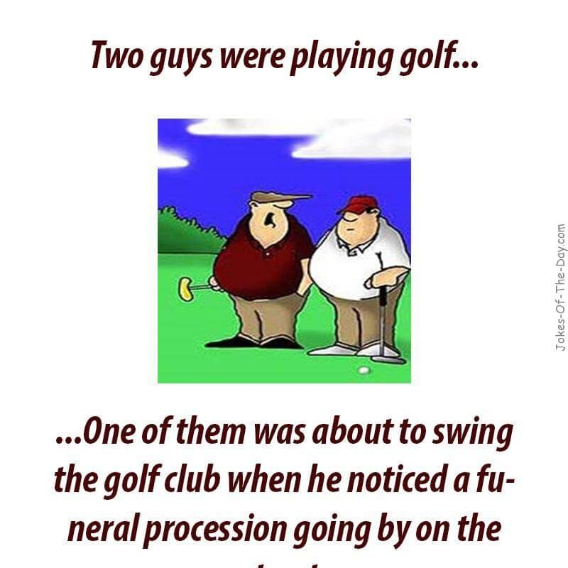 One Of Them Was About To Swing The Golf Club When He Noticed A Funeral Procession Going By On The Street He Stopped In Mid Sw Golf Humor Sports Joke Play Golf