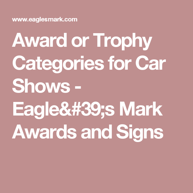 Award Or Trophy Categories For Car Shows Eagles Mark Awards And - Car show trophy categories