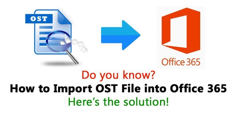 How to Import OST File into Office 365 Application Without