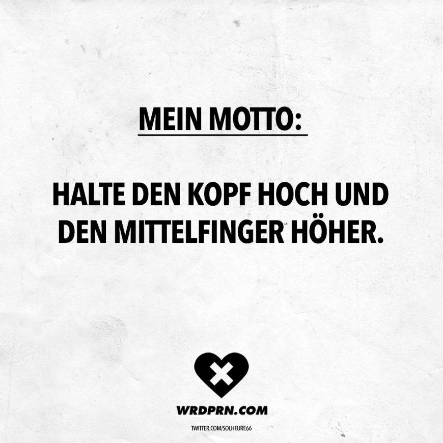 Mein Motto: Halte den Kopf hoch und den Mittelfinger höher Visual Statements®️ My motto: Hold your head up and your middle finger higher. Sayings / Quotes / Quotes / Wordporn / funny / funny / sarcasm / friendship / relationship / irony