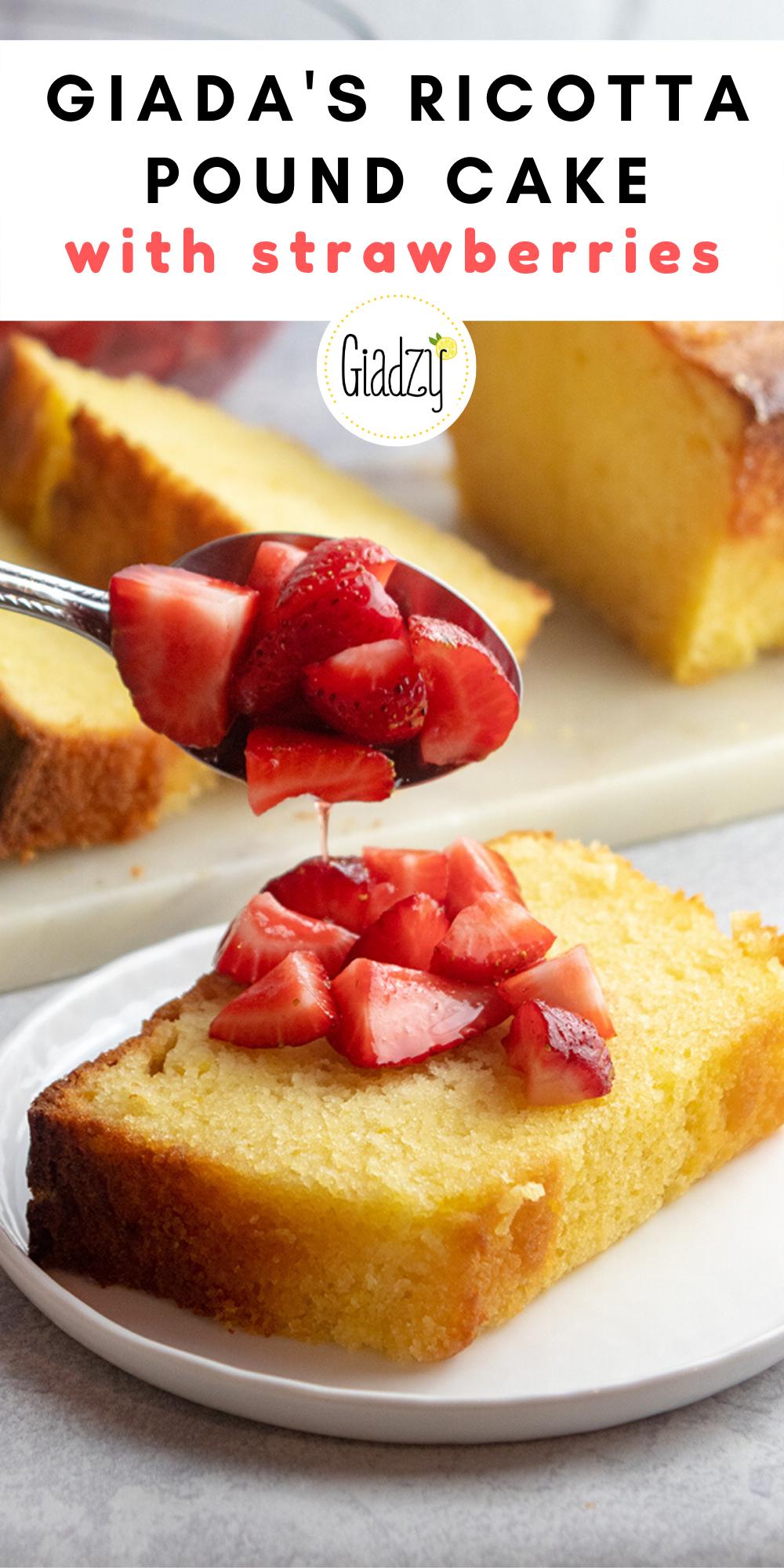 Amaretto Orange Ricotta Pound Cake With Strawberries Giadzy Recipe In 2020 Pound Cake Recipes How Sweet Eats Ricotta Pound Cake