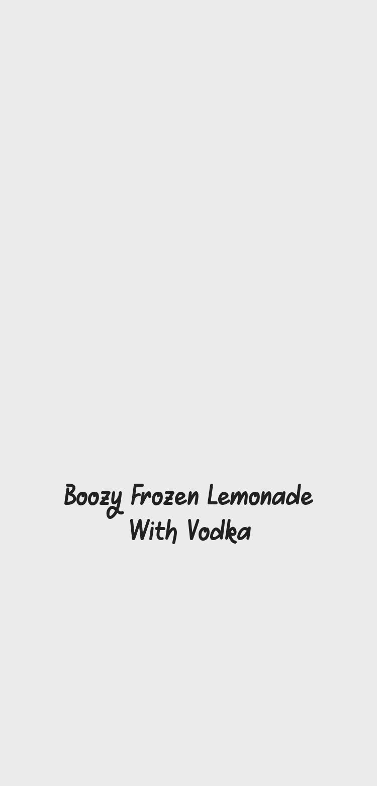 Boozy Frozen Lemonade With Vodka #frozenlemonade