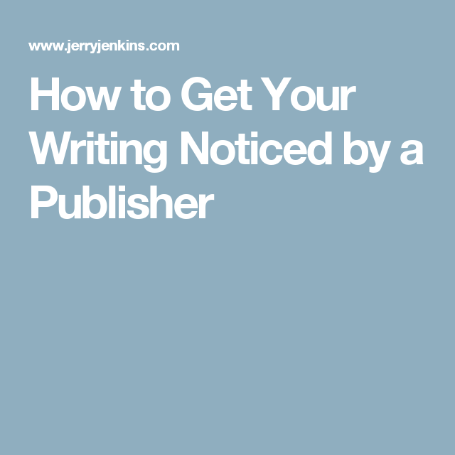How to Get Your Writing Noticed by a Publisher