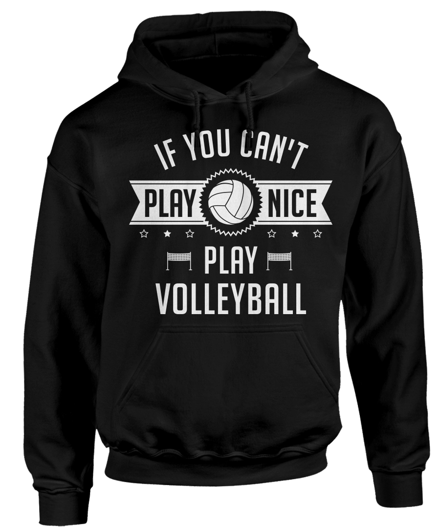 If You Can T Play Nice Play Volleyball Funny Sports Apparel Volleyball Shirt Designs Volleyball Outfits Volleyball Sweatshirts