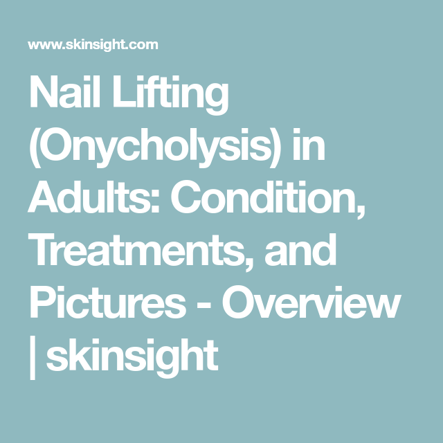 Nail Lifting (Onycholysis) in Adults: Condition, Treatments, and ...