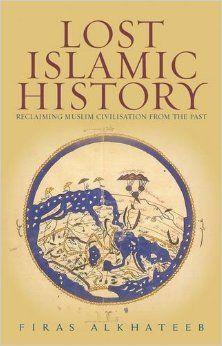Lost Islamic History: Amazon co uk: Firas Alkhateeb