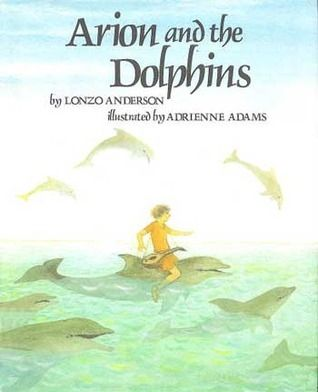 Arion and the Dolphins, written by Lonzo Anderson, illustrated by Adrienne Adams