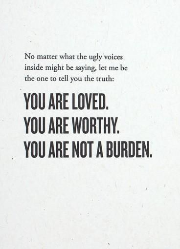 You Are Loved, Worthy, and Not a Burden