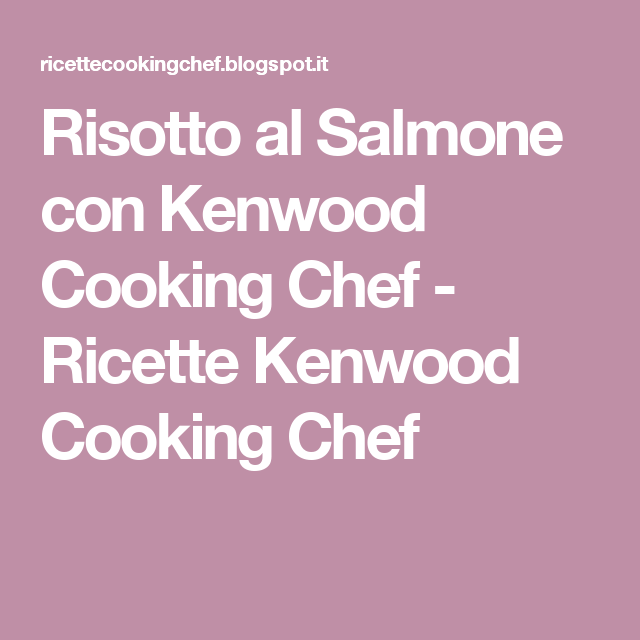 Risotto al Salmone con Kenwood Cooking Chef - Ricette Kenwood ...