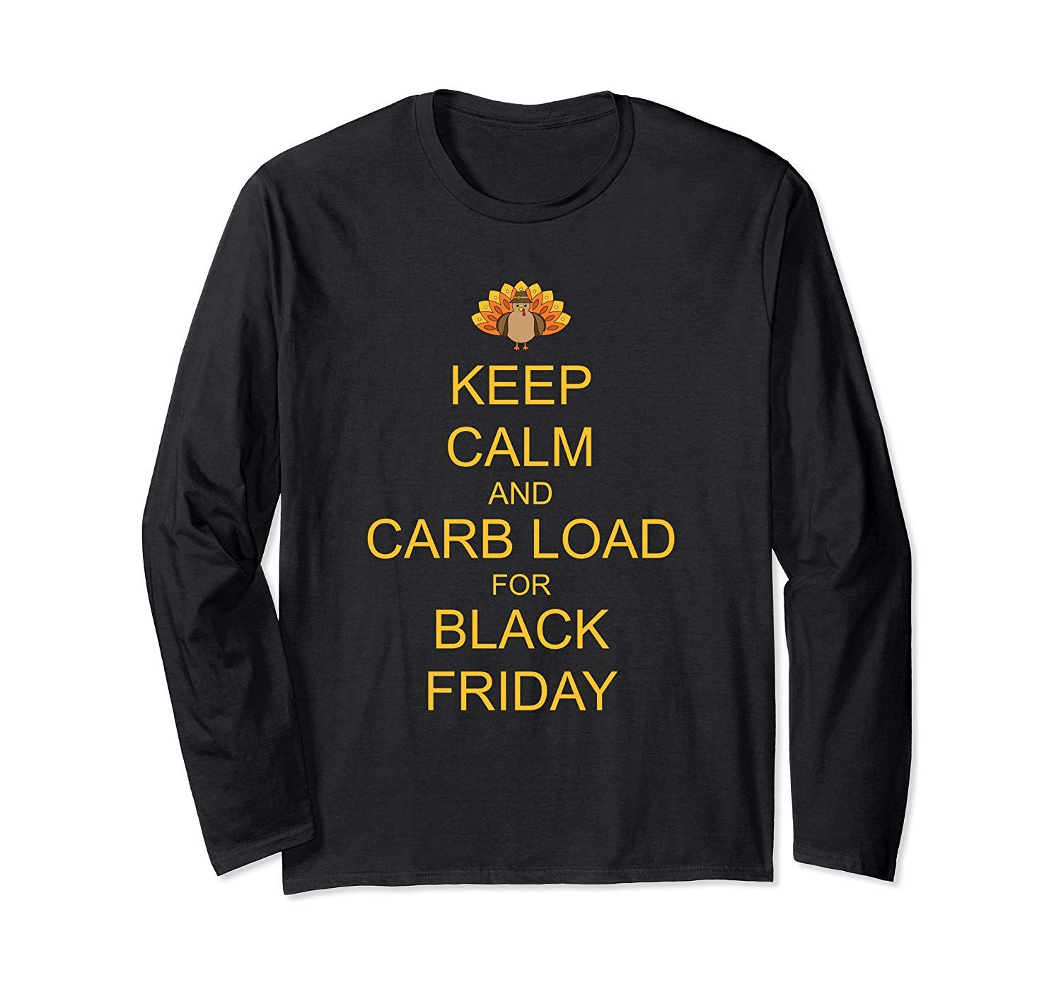 Keep Calm and Carb Load For Black Friday Funny Thanksgiving Long Sleeve T-Shirt #blackfridayfunny