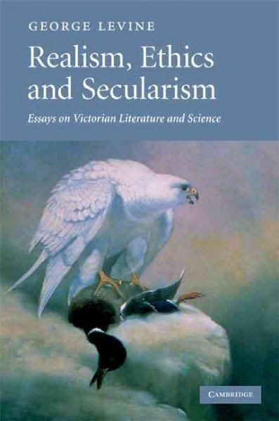 Realism, Ethics and Secularism Essays on Victorian Literature and