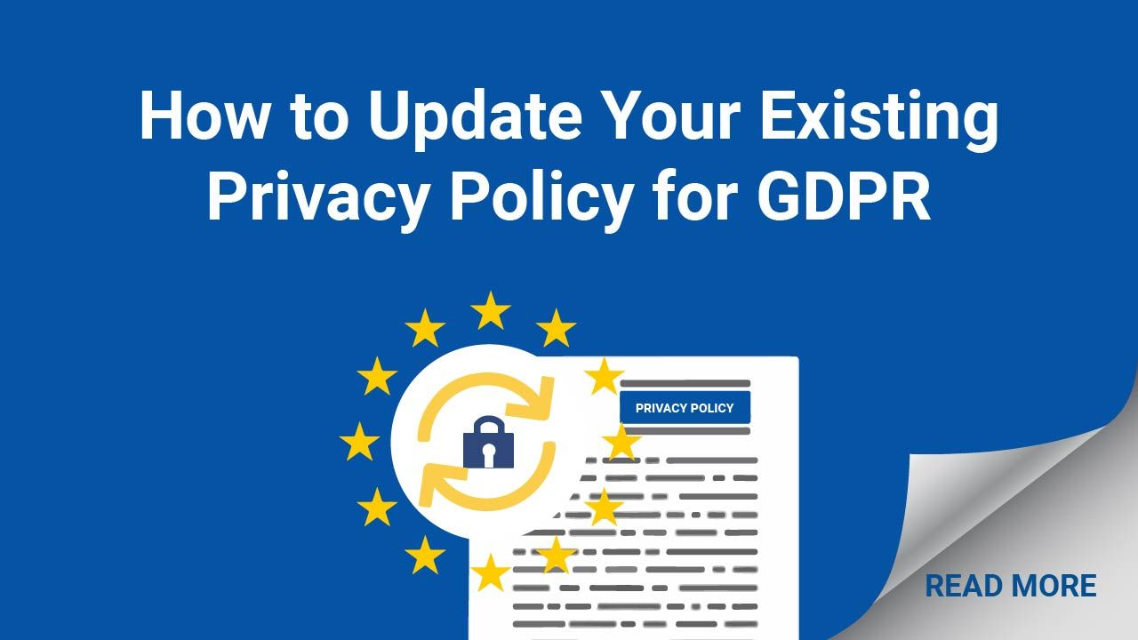 You Don T Have To Ditch Your Current Privacy Policy And Start All Over To Be Gdpr Compliant Here Are So Privacy Policy Gdpr Compliance Data Protection Officer