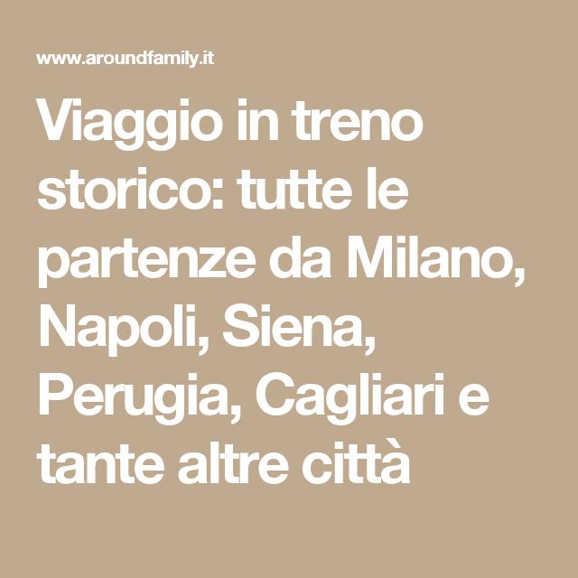 Viaggio in treno storico: tutte le partenze da Milano, Napoli, Siena, Perugia, Cagliari e tante altre città