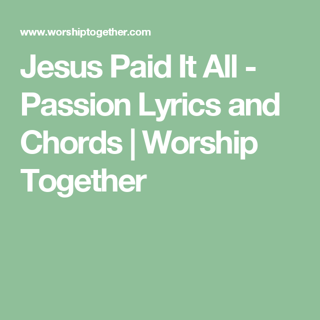 Jesus Paid It All - Passion Lyrics and Chords | Worship Together ...