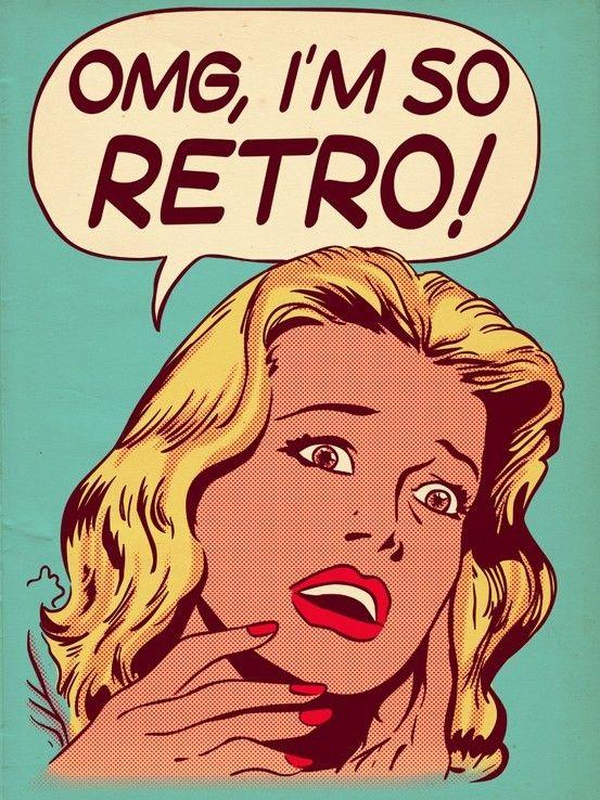 OMG, I'm so retro!
