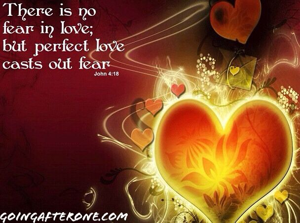 There is no #fear in #love; but perfect love casts out fear.   John 4:18