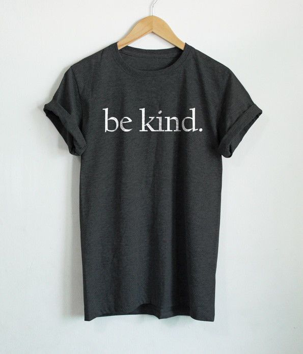 35bd52ffe698 BE KIND SHIRT KIND T-SHIRT UNISEX TOP POSITIVE THINKING CLOTHING QUOTE  SHIRTS #Unbranded #GraphicTee