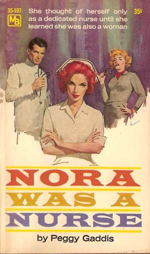 Vintage early 60s Romance Book Cover.  Nora was a Nurse.   She thought of herself only as a dedicated nurse until she learned she was also a woman.