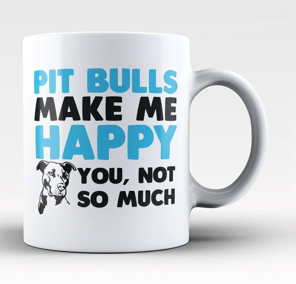 Pit Bulls Make Me Happy - Coffee Mug / Tea Cup | Mugs