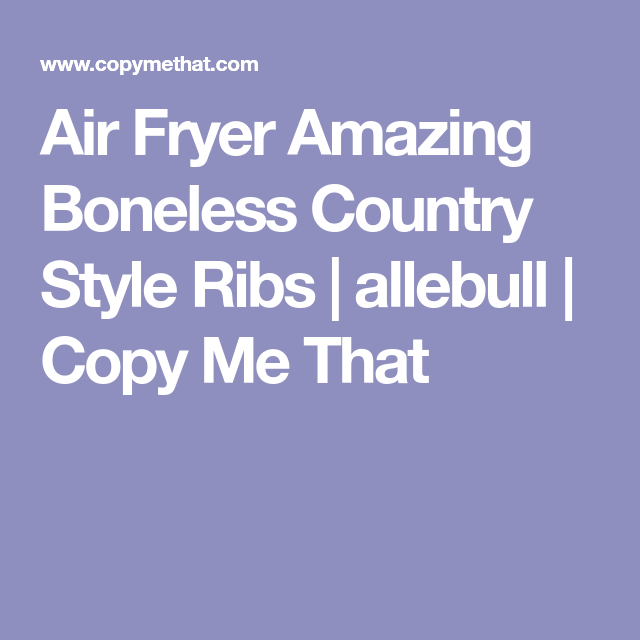 Country Style And Slow Cooked In The Crock: Air Fryer Amazing Boneless Country Style Ribs