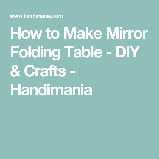 How to Make Mirror Folding Table - DIY & Crafts - Handimania