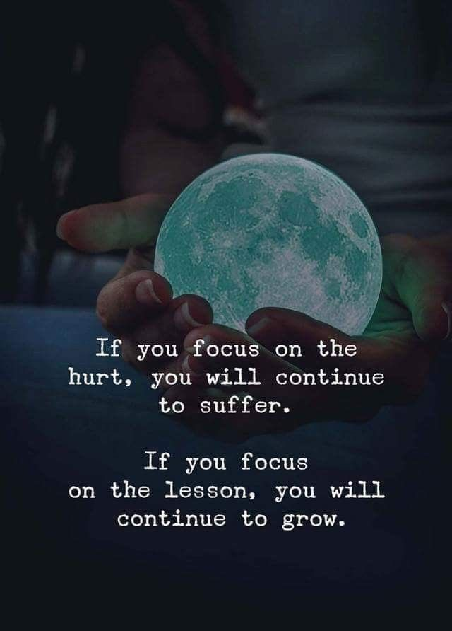Focus on the lesson and continue to grow.