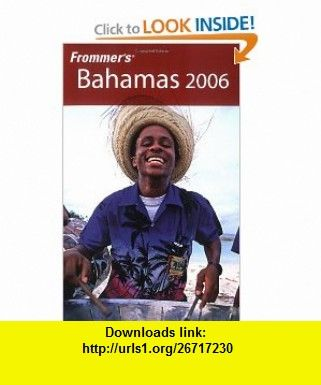 Frommers Bahamas 2006 (Frommers Complete Guides) (9780764588884) Darwin Porter, Danforth Prince , ISBN-10: 0764588885  , ISBN-13: 978-0764588884 ,  , tutorials , pdf , ebook , torrent , downloads , rapidshare , filesonic , hotfile , megaupload , fileserve