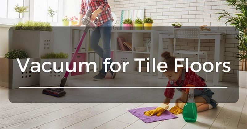 Cleaning Tile Floors Can Be Complicated But Not Without Best Vacuum