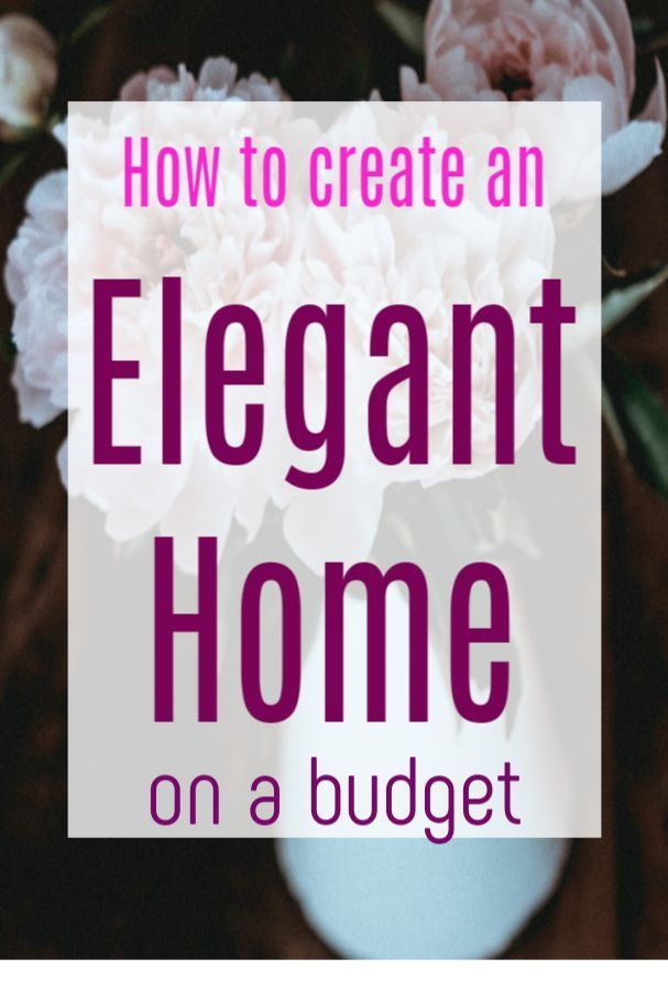 Create an Elegant Home Whatever Your Budget  having a stylish and sophisticated home on a budget Source by themommyofmanyhats Decor advice