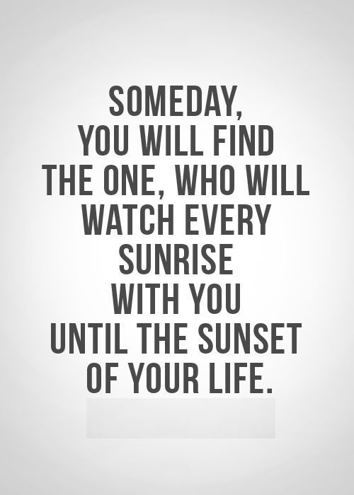 Adorable Love Quotes Someday You Will Find  Quotes  Pinterest  Relationships